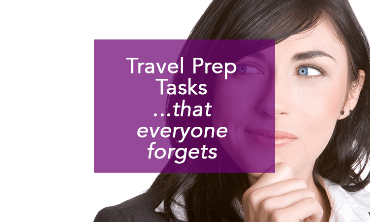 """travel preparation"" ""tasks before you travel"" ""travel paperwork"" ""important travel documents"""
