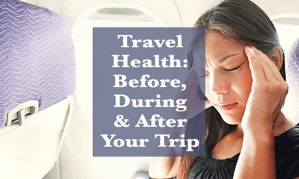 Travel health before during and after your trip